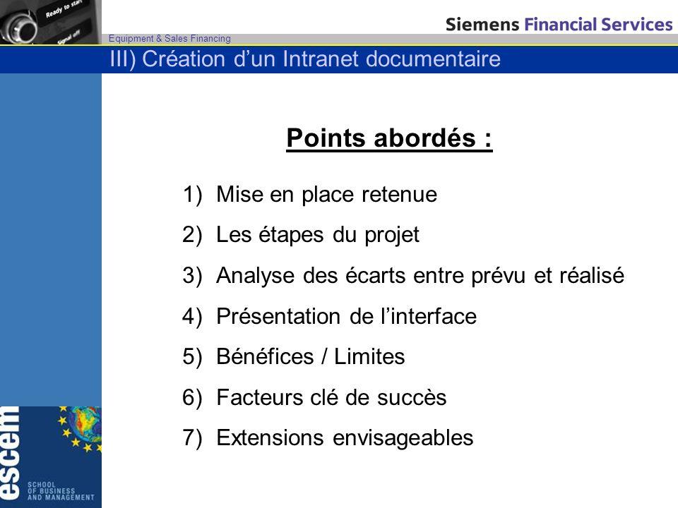 Equipment & Sales Financing III) Création dun Intranet documentaire Points abordés : 1)Mise en place retenue 2)Les étapes du projet 3)Analyse des écar