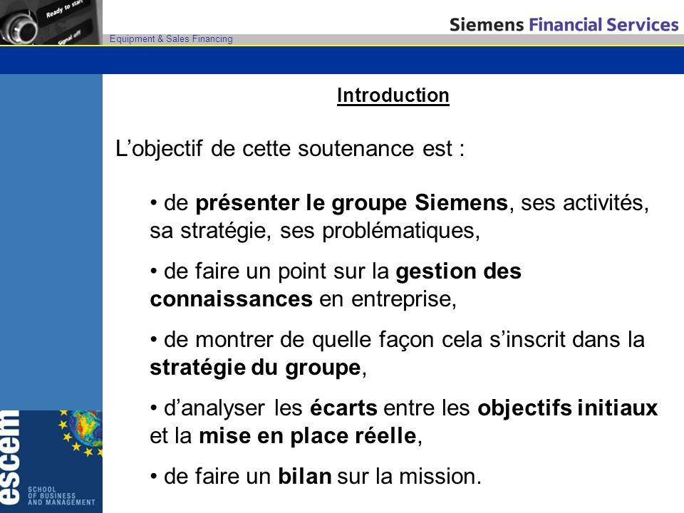 Equipment & Sales Financing Introduction Lobjectif de cette soutenance est : de présenter le groupe Siemens, ses activités, sa stratégie, ses probléma