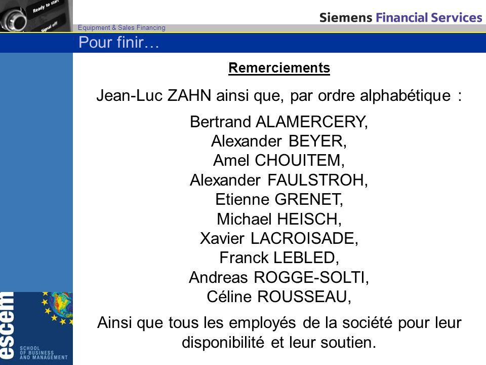 Equipment & Sales Financing Remerciements Jean-Luc ZAHN ainsi que, par ordre alphabétique : Bertrand ALAMERCERY, Alexander BEYER, Amel CHOUITEM, Alexa