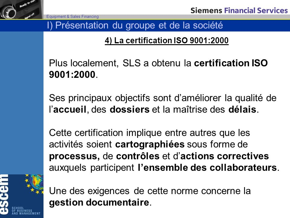 Equipment & Sales Financing 4) La certification ISO 9001:2000 Plus localement, SLS a obtenu la certification ISO 9001:2000.