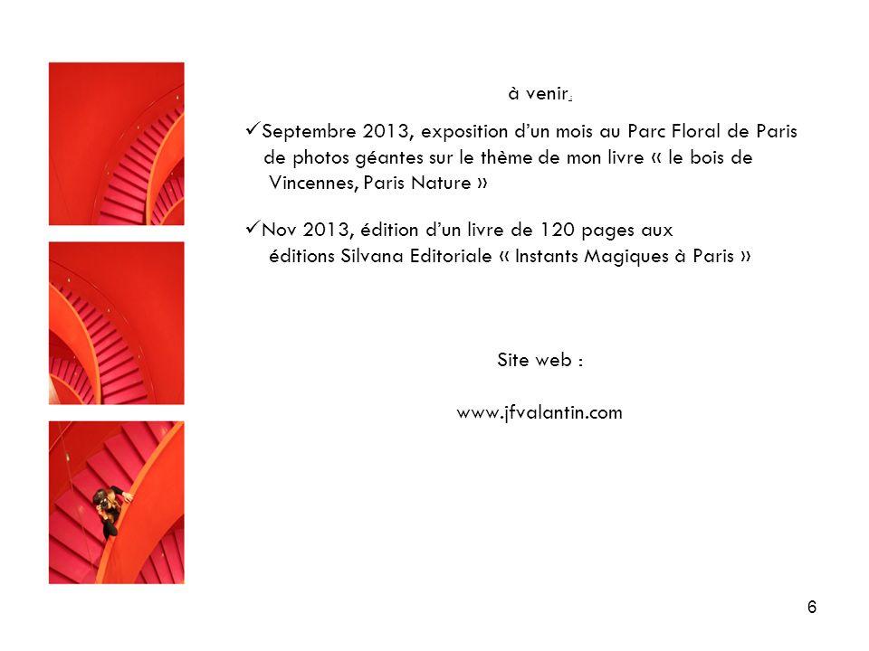 6 à venir : Septembre 2013, exposition dun mois au Parc Floral de Paris de photos géantes sur le thème de mon livre « le bois de Vincennes, Paris Natu