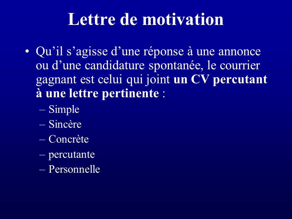 A- Une lettre de motivation pertinente et explicite La lettre de motivation est très importante, cest lannexe du CV .