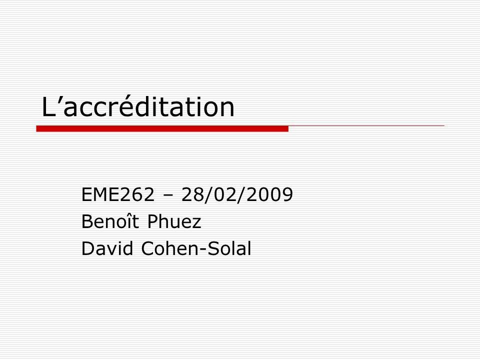 Laccréditation EME262 – 28/02/2009 Benoît Phuez David Cohen-Solal