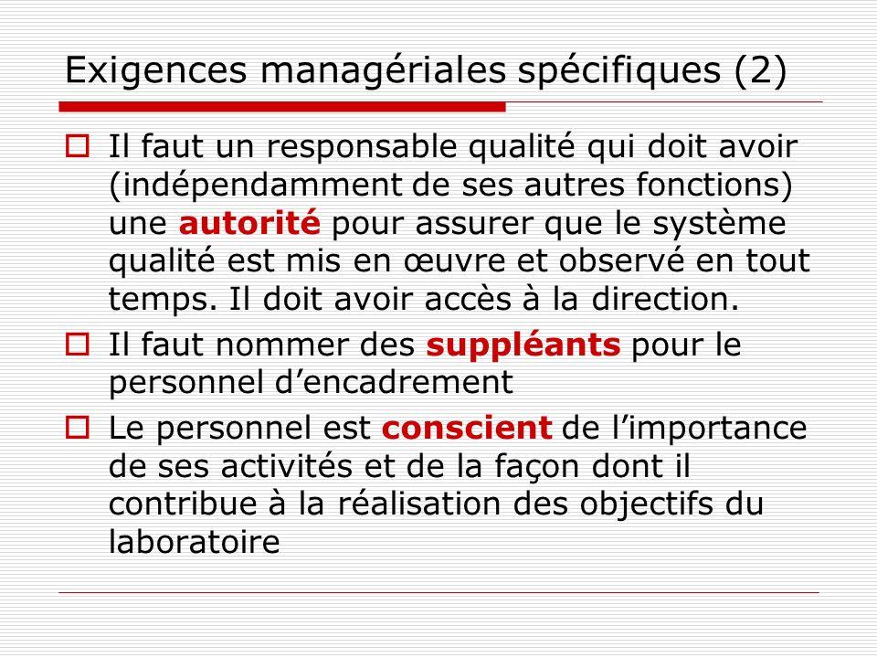 Exigences managériales spécifiques (2) Il faut un responsable qualité qui doit avoir (indépendamment de ses autres fonctions) une autorité pour assure