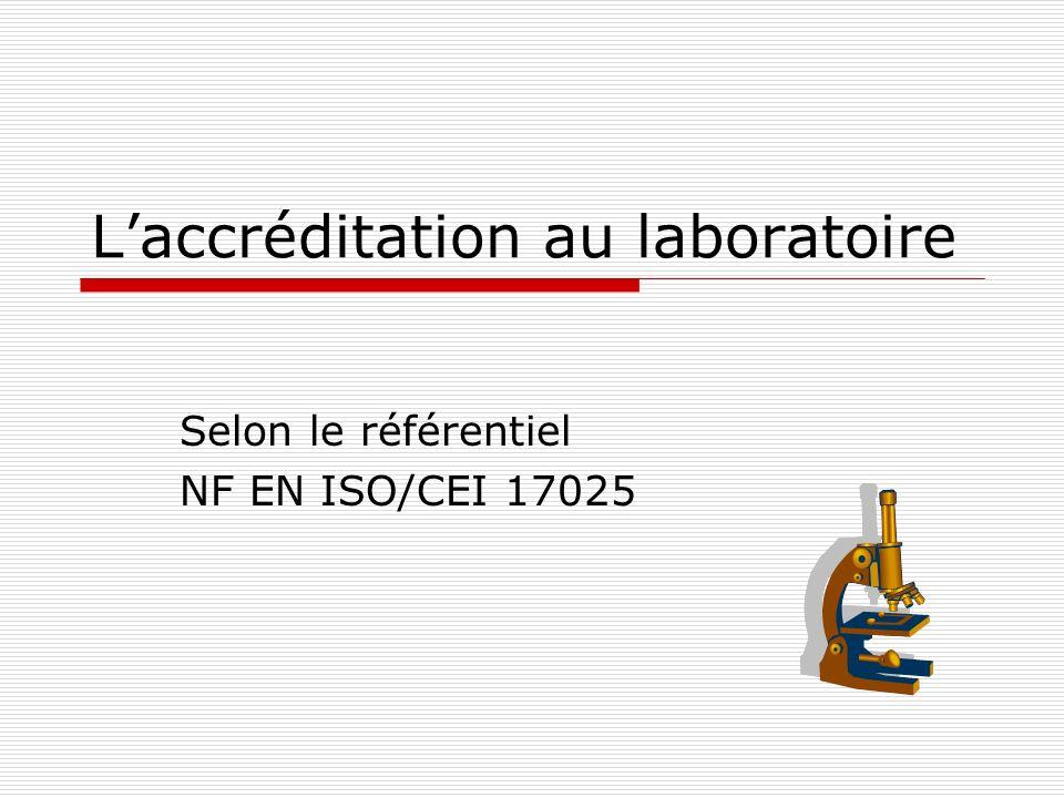 Laccréditation au laboratoire Selon le référentiel NF EN ISO/CEI 17025