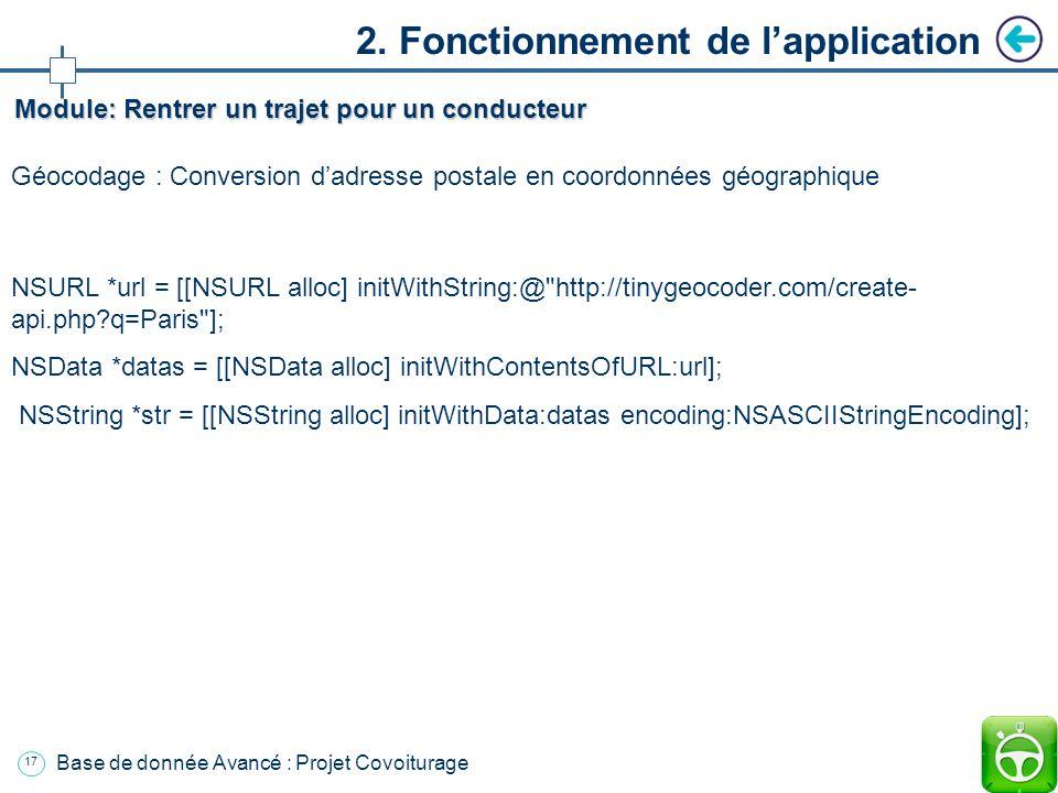 16 Base de donnée Avancé : Projet Covoiturage Lutilisateur rentre son adresse darrivée : variables GET; saddr et daddr http://maps.google.fr/?saddr=Pa
