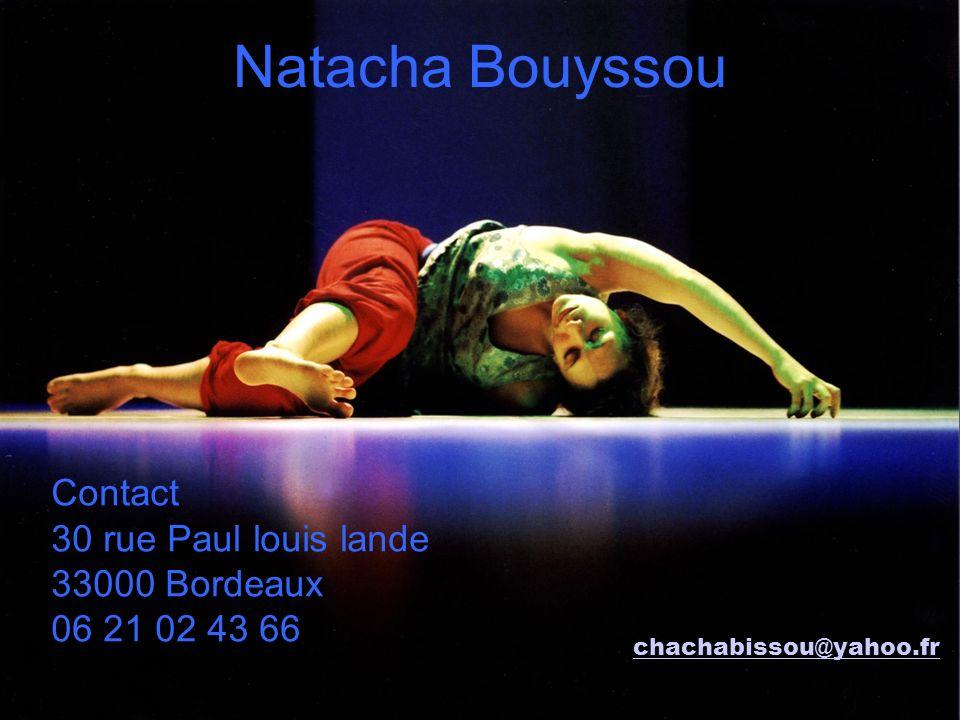 Natacha Bouyssou Contact 30 rue Paul louis lande 33000 Bordeaux 06 21 02 43 66 chachabissou@yahoo.fr
