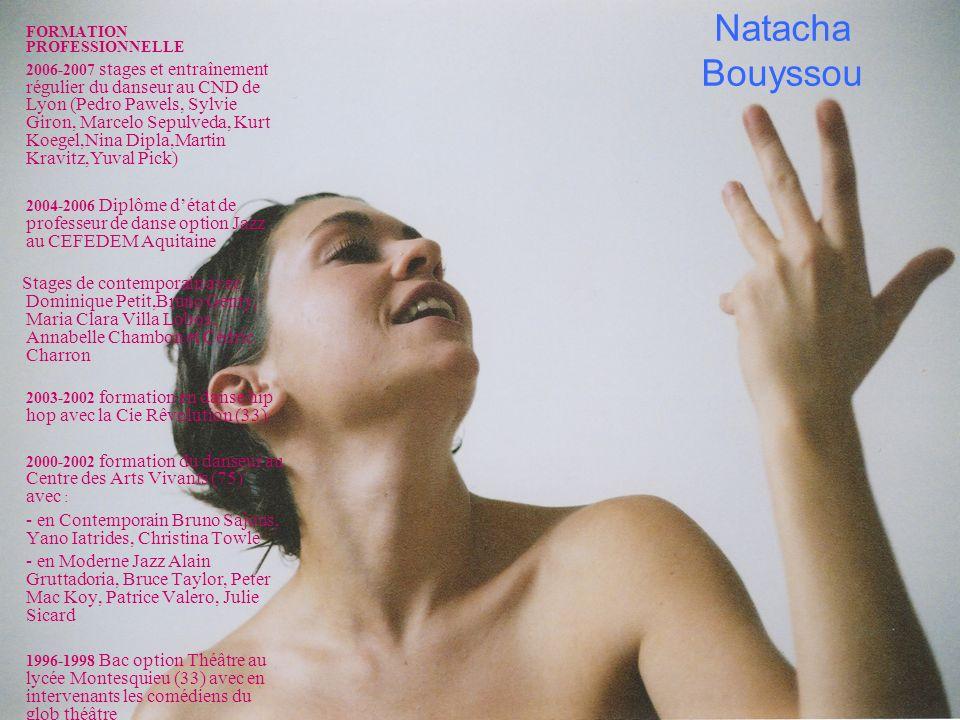 Natacha Bouyssou FORMATION PROFESSIONNELLE 2006-2007 stages et entraînement régulier du danseur au CND de Lyon (Pedro Pawels, Sylvie Giron, Marcelo Se