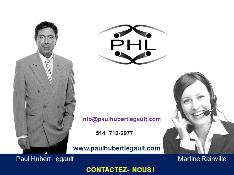 info@paulhubertlegault.com 514 712-2977 www.paulhubertlegault.com Service clientèle Martine Rainville CONTACTEZ- NOUS .