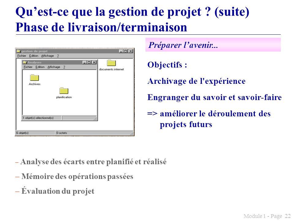 Module 1 - Page 22 Quest-ce que la gestion de projet ? (suite) Phase de livraison/terminaison Objectifs : Archivage de l'expérience Engranger du savoi