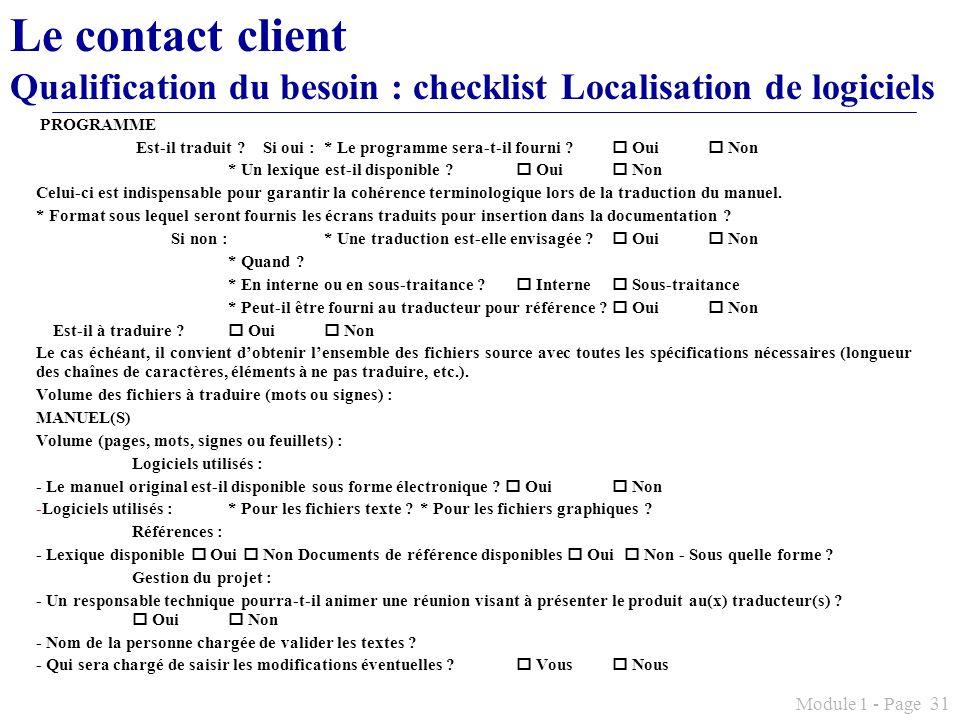 Module 1 - Page 31 Le contact client Qualification du besoin : checklist Localisation de logiciels PROGRAMME Est-il traduit ? Si oui :* Le programme s