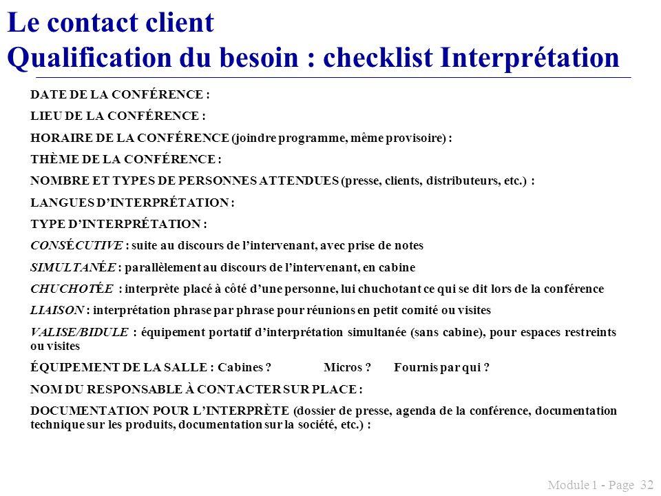 Module 1 - Page 32 Le contact client Qualification du besoin : checklist Interprétation DATE DE LA CONFÉRENCE : LIEU DE LA CONFÉRENCE : HORAIRE DE LA