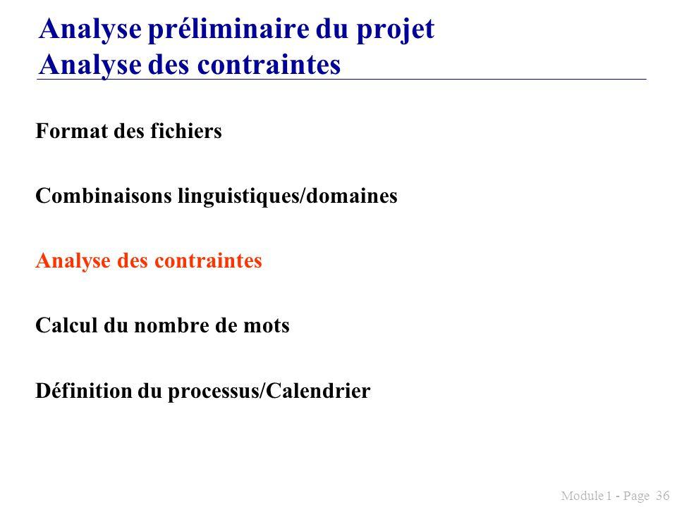 Module 1 - Page 36 Analyse préliminaire du projet Analyse des contraintes Format des fichiers Combinaisons linguistiques/domaines Analyse des contrain