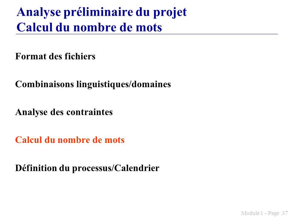 Module 1 - Page 37 Analyse préliminaire du projet Calcul du nombre de mots Format des fichiers Combinaisons linguistiques/domaines Analyse des contrai