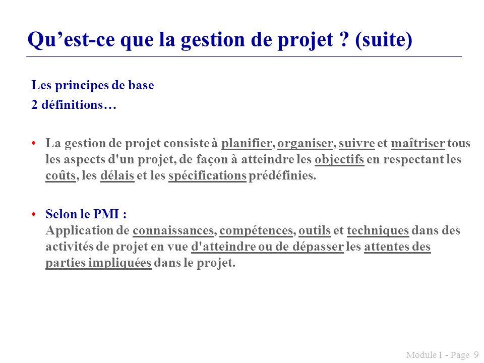 Module 1 - Page 9 Quest-ce que la gestion de projet ? (suite) Les principes de base 2 définitions… La gestion de projet consiste à planifier, organise
