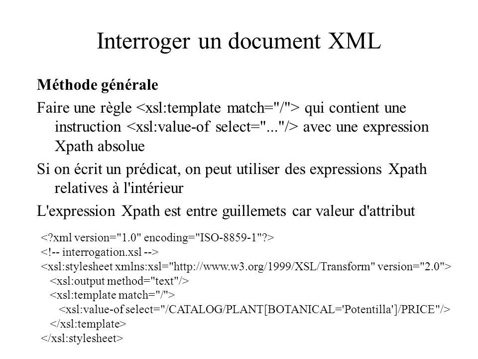 Interroger un document XML Méthode générale Faire une règle qui contient une instruction avec une expression Xpath absolue Si on écrit un prédicat, on