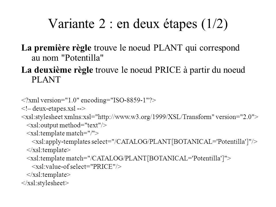 Variante 2 : en deux étapes (1/2) La première règle trouve le noeud PLANT qui correspond au nom