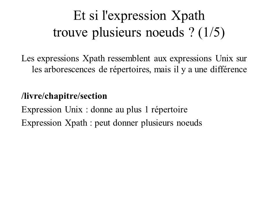 Et si l'expression Xpath trouve plusieurs noeuds ? (1/5) Les expressions Xpath ressemblent aux expressions Unix sur les arborescences de répertoires,