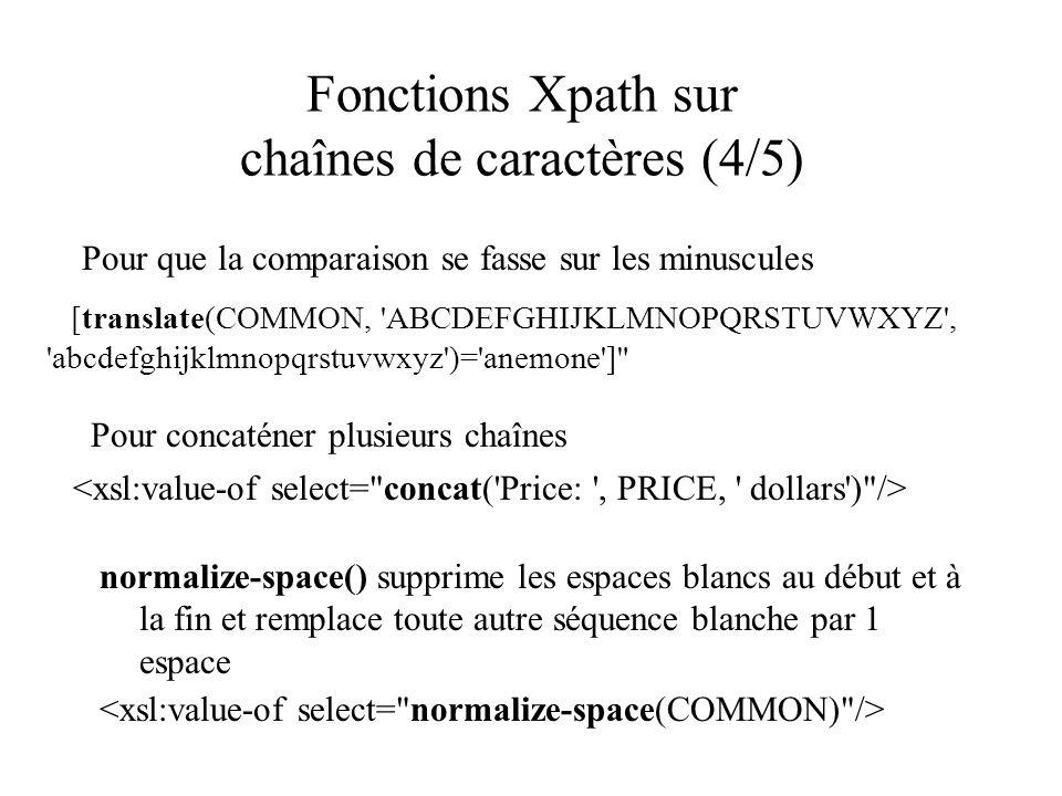 Fonctions Xpath sur chaînes de caractères (4/5) Pour que la comparaison se fasse sur les minuscules [translate(COMMON, 'ABCDEFGHIJKLMNOPQRSTUVWXYZ', '