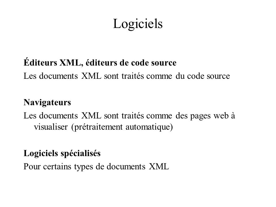 Syntaxe XML Document bien formé = qui respecte la syntaxe XML Plus strict que la syntaxe HTML Logiciels traitant des documents XML : navigateurs, processeurs XSLT....