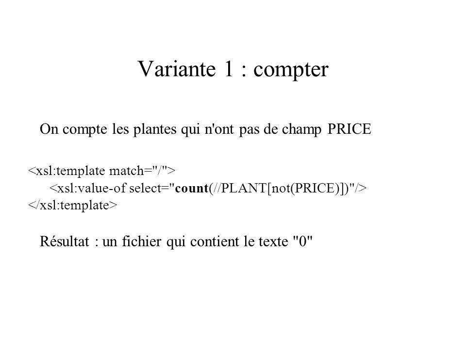 Variante 1 : compter On compte les plantes qui n'ont pas de champ PRICE Résultat : un fichier qui contient le texte