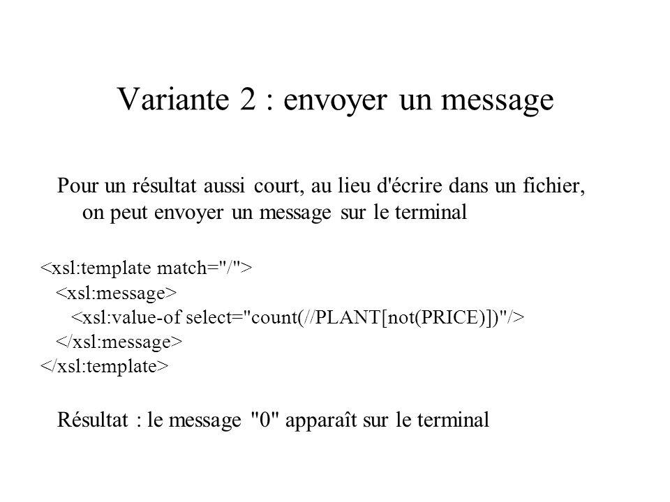 Variante 2 : envoyer un message Pour un résultat aussi court, au lieu d'écrire dans un fichier, on peut envoyer un message sur le terminal Résultat :