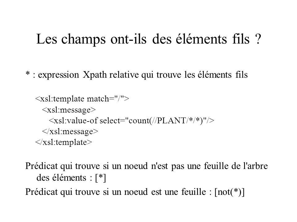 Les champs ont-ils des éléments fils ? * : expression Xpath relative qui trouve les éléments fils Prédicat qui trouve si un noeud n'est pas une feuill