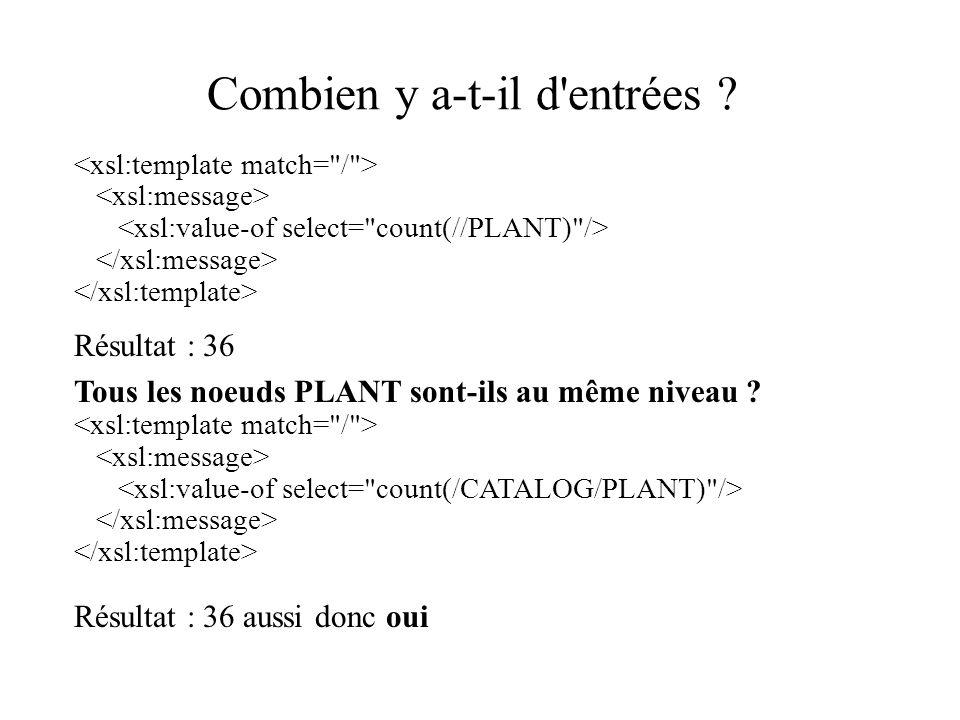 Combien y a-t-il d'entrées ? Résultat : 36 Tous les noeuds PLANT sont-ils au même niveau ? Résultat : 36 aussi donc oui