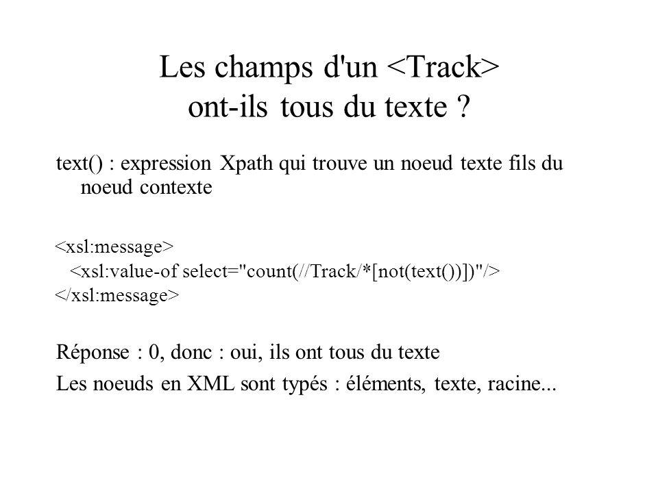 Les champs d'un ont-ils tous du texte ? text() : expression Xpath qui trouve un noeud texte fils du noeud contexte Réponse : 0, donc : oui, ils ont to