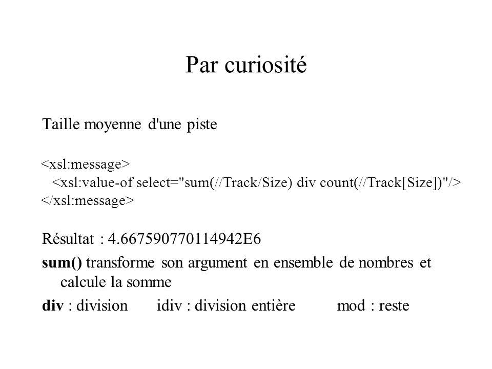 Par curiosité Taille moyenne d'une piste Résultat : 4.667590770114942E6 sum() transforme son argument en ensemble de nombres et calcule la somme div :