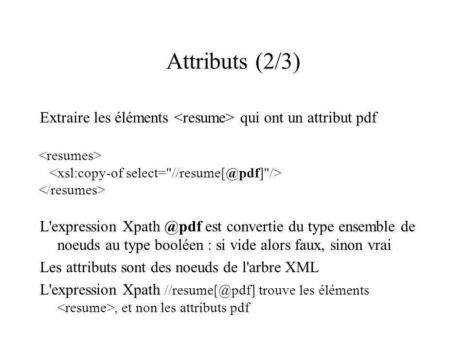 Attributs (2/3) Extraire les éléments qui ont un attribut pdf L'expression Xpath @pdf est convertie du type ensemble de noeuds au type booléen : si vi