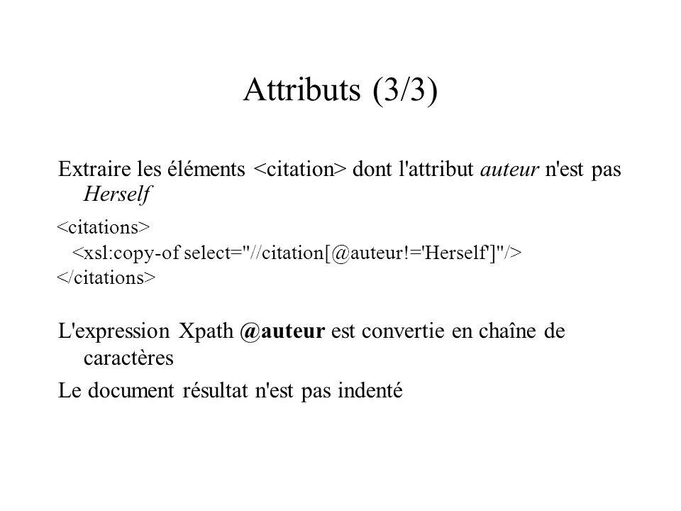 Attributs (3/3) Extraire les éléments dont l'attribut auteur n'est pas Herself L'expression Xpath @auteur est convertie en chaîne de caractères Le doc