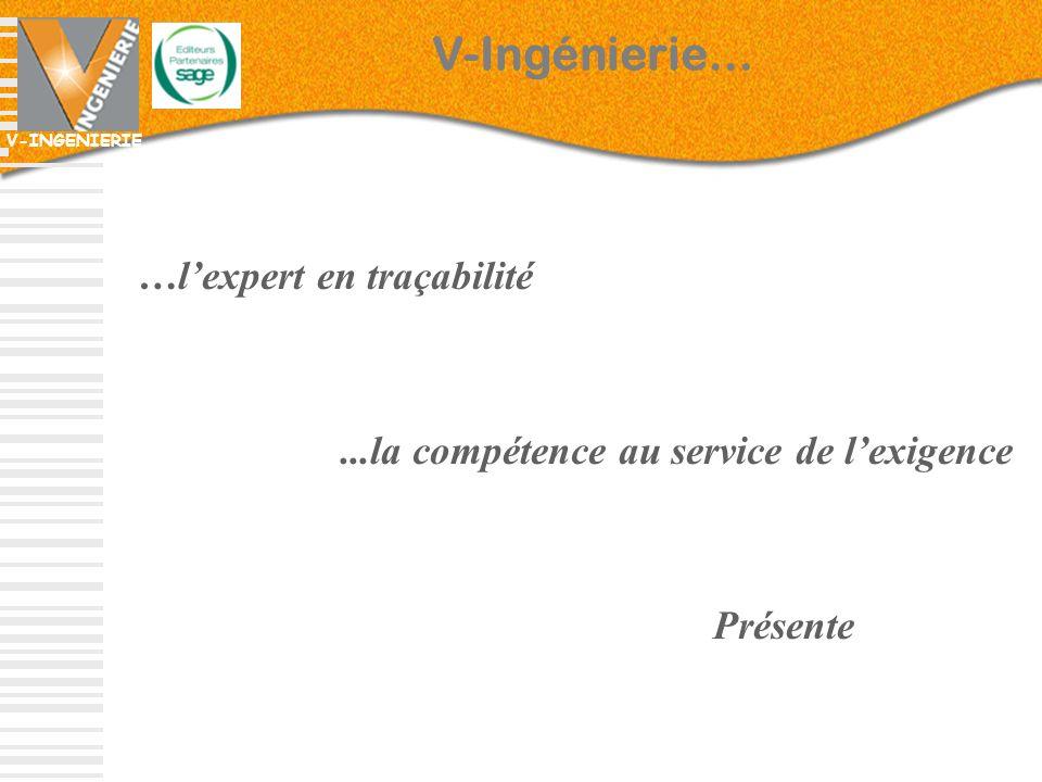 V-INGENIERIE …lexpert en traçabilité...la compétence au service de lexigence Présente V-Ingénierie…