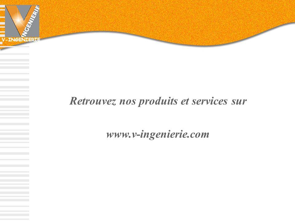 V-INGENIERIE Retrouvez nos produits et services sur www.v-ingenierie.com