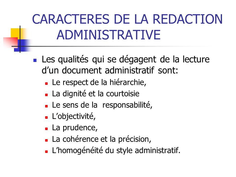 CARACTERES DE LA REDACTION ADMINISTRATIVE Les qualités qui se dégagent de la lecture dun document administratif sont: Le respect de la hiérarchie, La