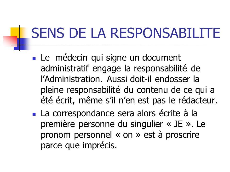 SENS DE LA RESPONSABILITE Le médecin qui signe un document administratif engage la responsabilité de lAdministration. Aussi doit-il endosser la pleine