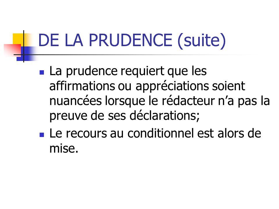 DE LA PRUDENCE (suite) La prudence requiert que les affirmations ou appréciations soient nuancées lorsque le rédacteur na pas la preuve de ses déclara