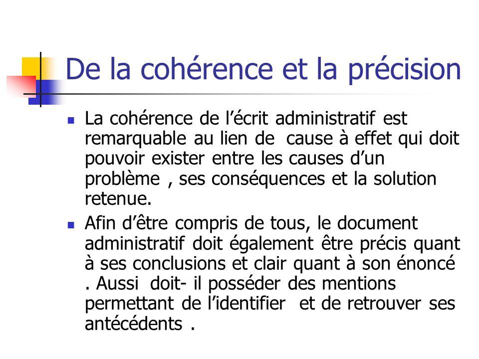 De la cohérence et la précision La cohérence de lécrit administratif est remarquable au lien de cause à effet qui doit pouvoir exister entre les cause