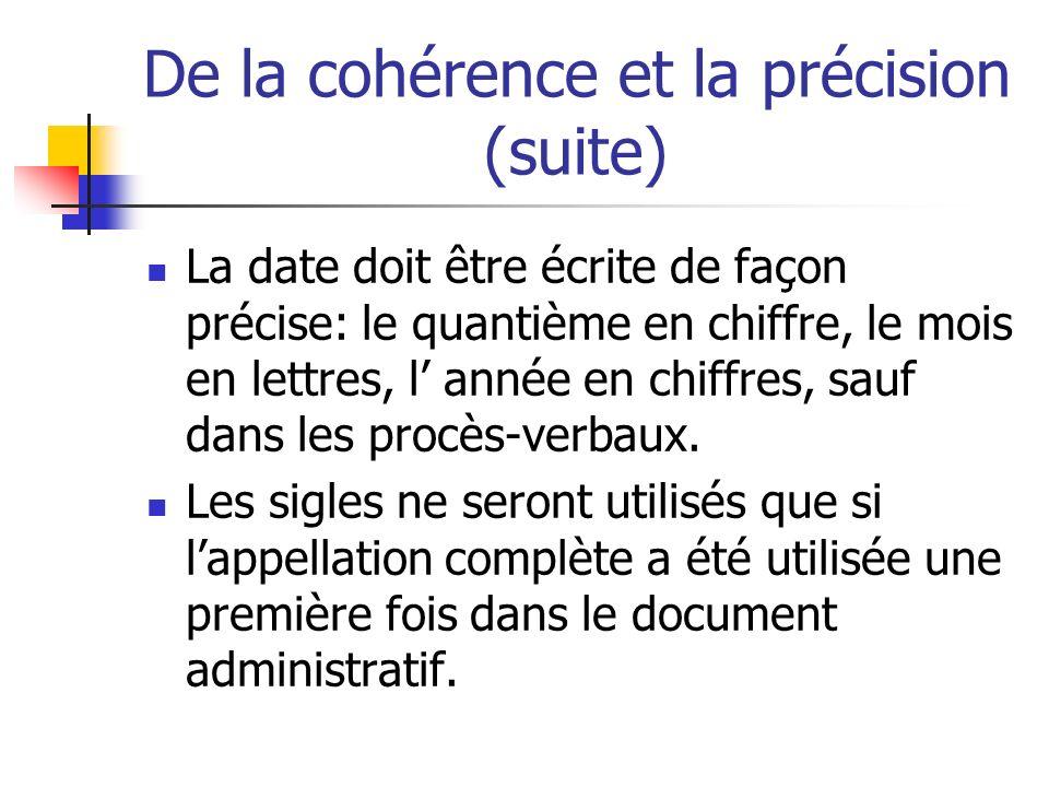 De la cohérence et la précision (suite) La date doit être écrite de façon précise: le quantième en chiffre, le mois en lettres, l année en chiffres, s