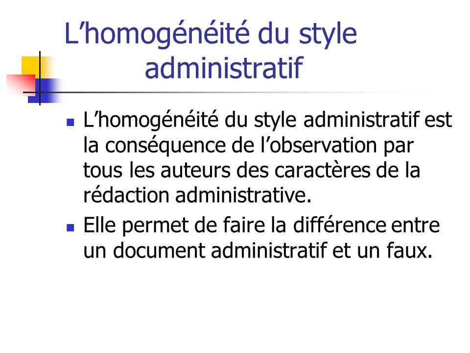 Lhomogénéité du style administratif Lhomogénéité du style administratif est la conséquence de lobservation par tous les auteurs des caractères de la r