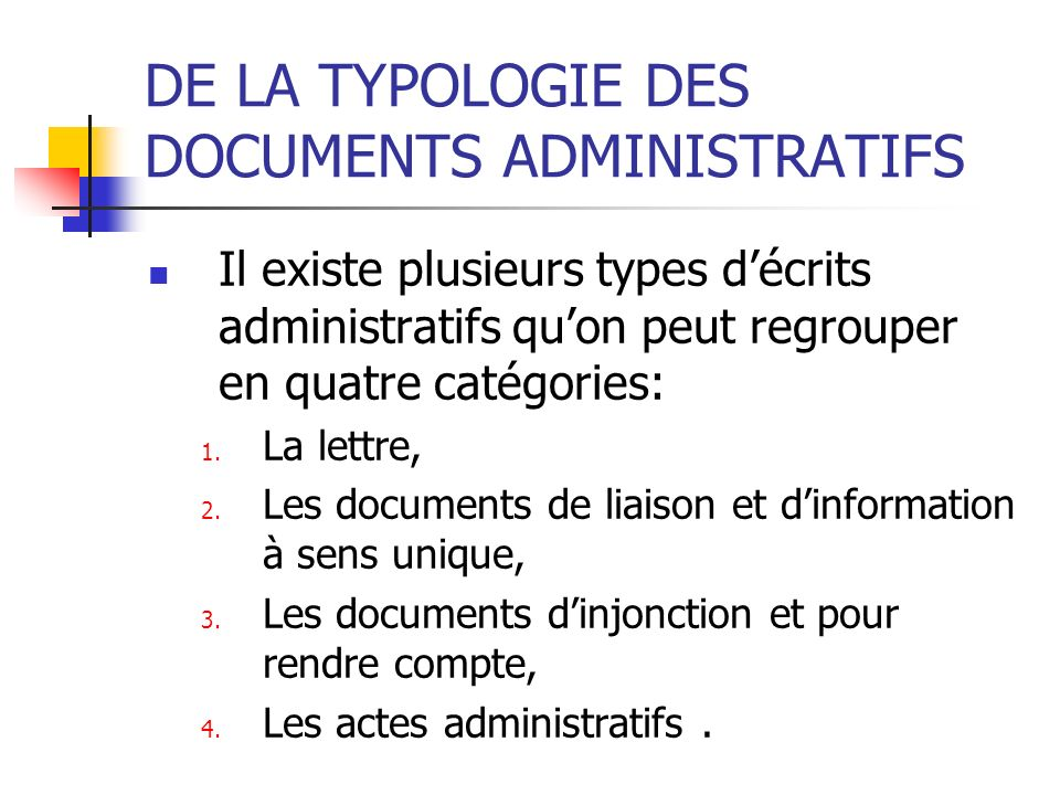DE LA TYPOLOGIE DES DOCUMENTS ADMINISTRATIFS Il existe plusieurs types décrits administratifs quon peut regrouper en quatre catégories: 1. La lettre,