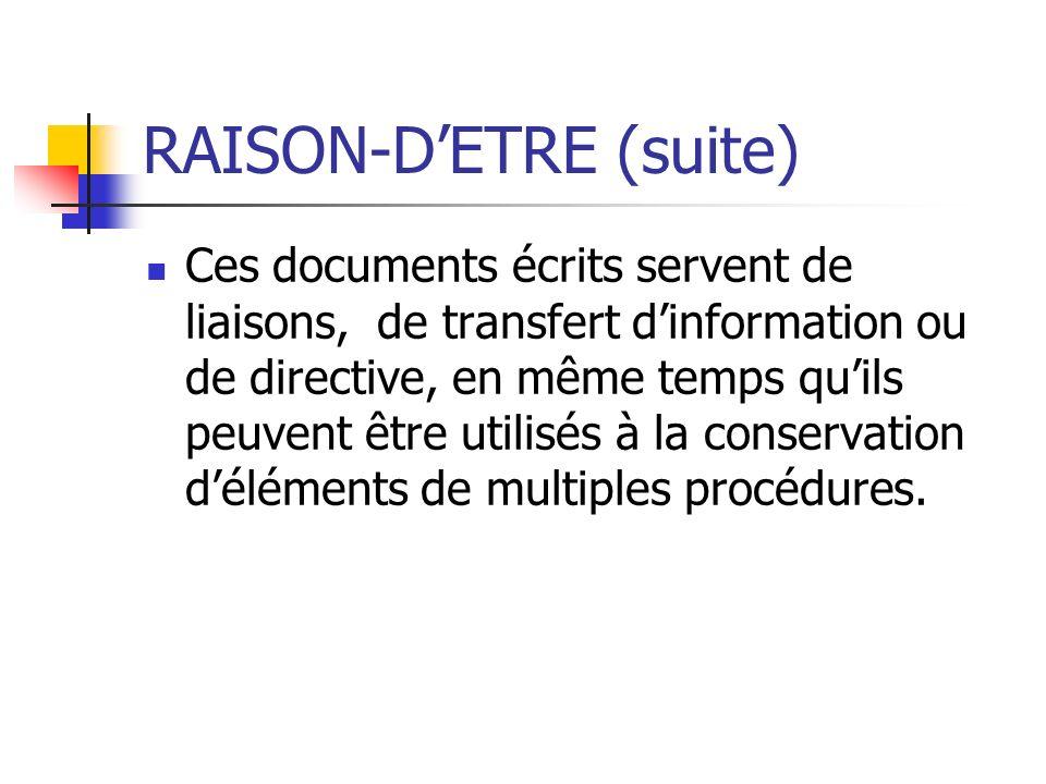 RAISON-DETRE (suite) Ces documents écrits servent de liaisons, de transfert dinformation ou de directive, en même temps quils peuvent être utilisés à