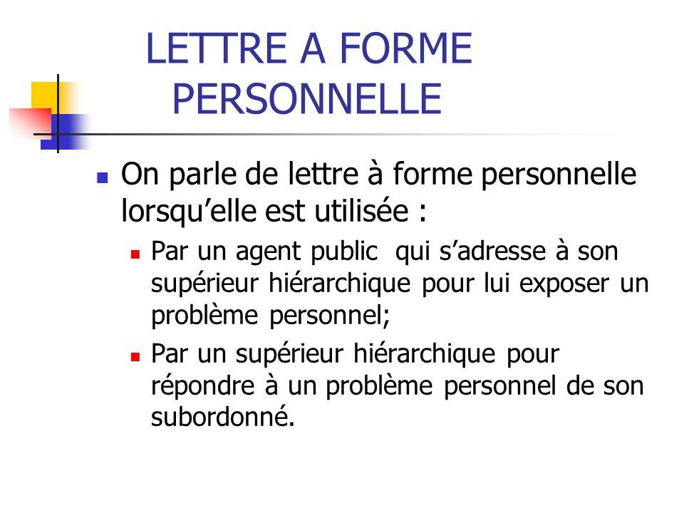 LETTRE A FORME PERSONNELLE On parle de lettre à forme personnelle lorsquelle est utilisée : Par un agent public qui sadresse à son supérieur hiérarchi
