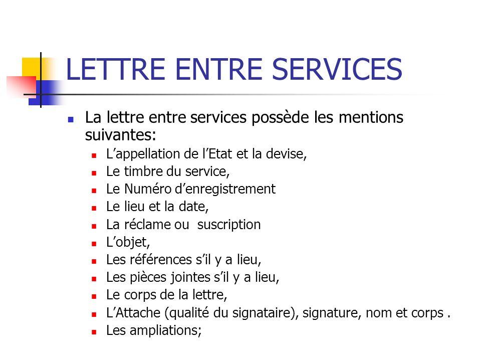 LETTRE ENTRE SERVICES La lettre entre services possède les mentions suivantes: Lappellation de lEtat et la devise, Le timbre du service, Le Numéro den