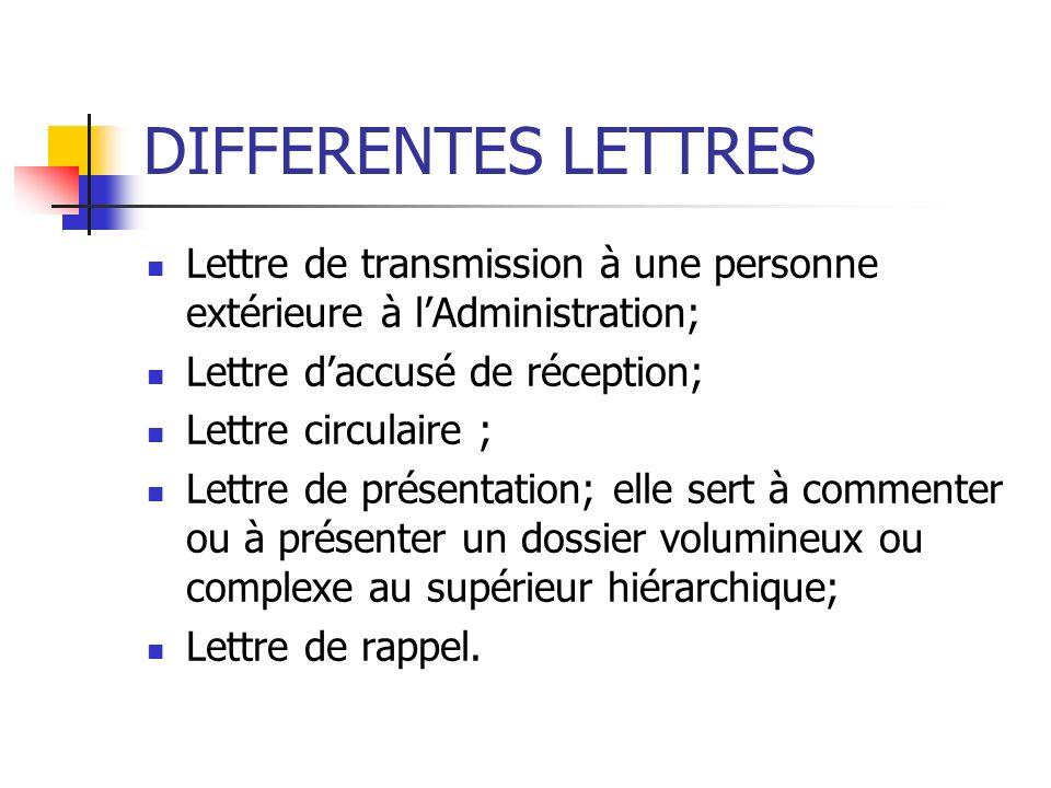 DIFFERENTES LETTRES Lettre de transmission à une personne extérieure à lAdministration; Lettre daccusé de réception; Lettre circulaire ; Lettre de pré