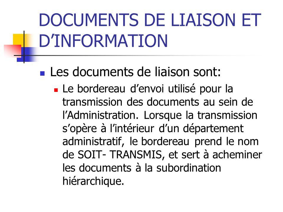 DOCUMENTS DE LIAISON ET DINFORMATION Les documents de liaison sont: Le bordereau denvoi utilisé pour la transmission des documents au sein de lAdminis