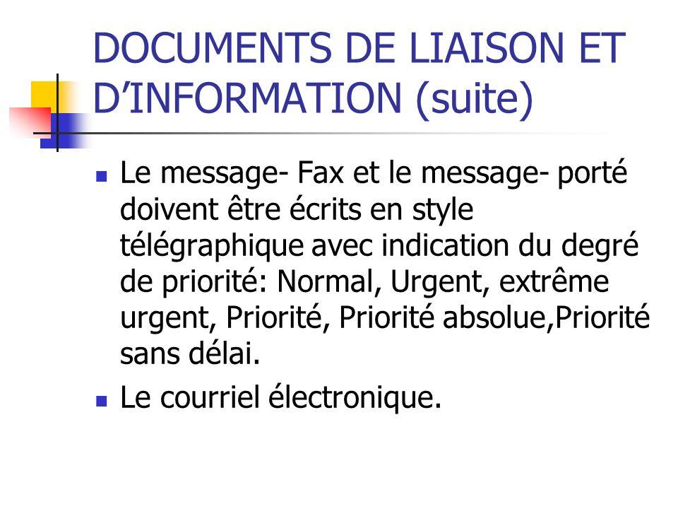 DOCUMENTS DE LIAISON ET DINFORMATION (suite) Le message- Fax et le message- porté doivent être écrits en style télégraphique avec indication du degré
