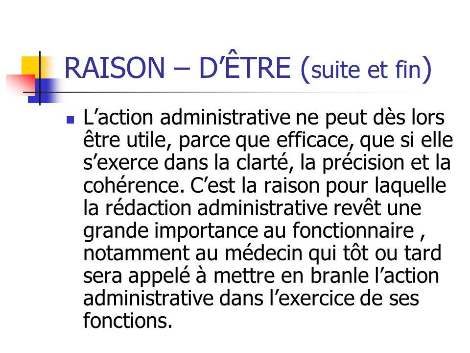 RAISON – DÊTRE ( suite et fin ) Laction administrative ne peut dès lors être utile, parce que efficace, que si elle sexerce dans la clarté, la précisi