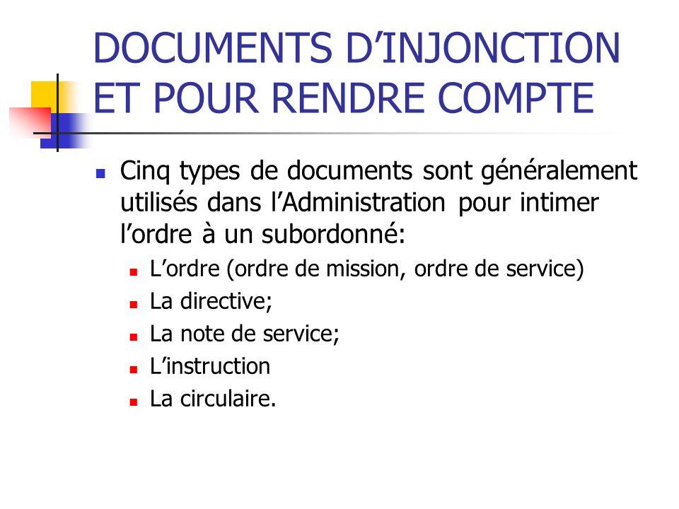DOCUMENTS DINJONCTION ET POUR RENDRE COMPTE Cinq types de documents sont généralement utilisés dans lAdministration pour intimer lordre à un subordonn