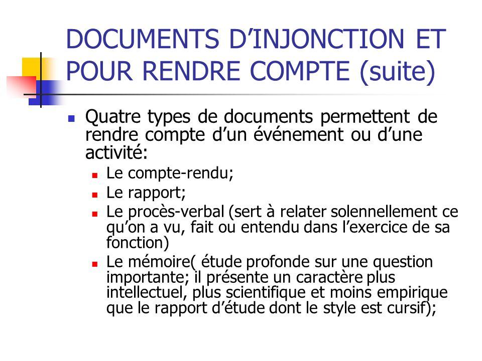 DOCUMENTS DINJONCTION ET POUR RENDRE COMPTE (suite) Quatre types de documents permettent de rendre compte dun événement ou dune activité: Le compte-re